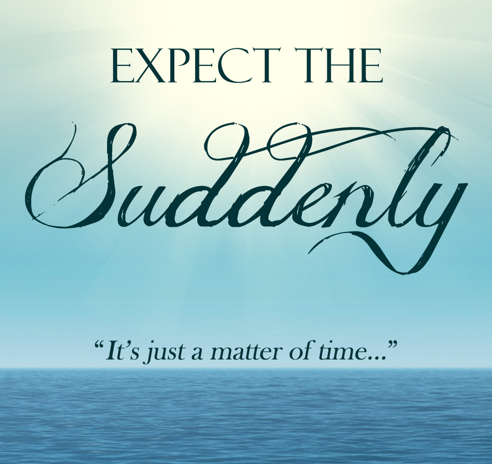 Expect the Suddenly