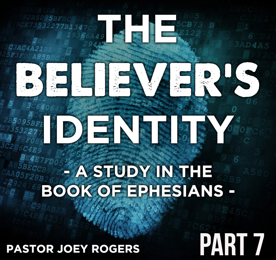 The Believer's Identity - A Study in the Book of Ephesians Part 7