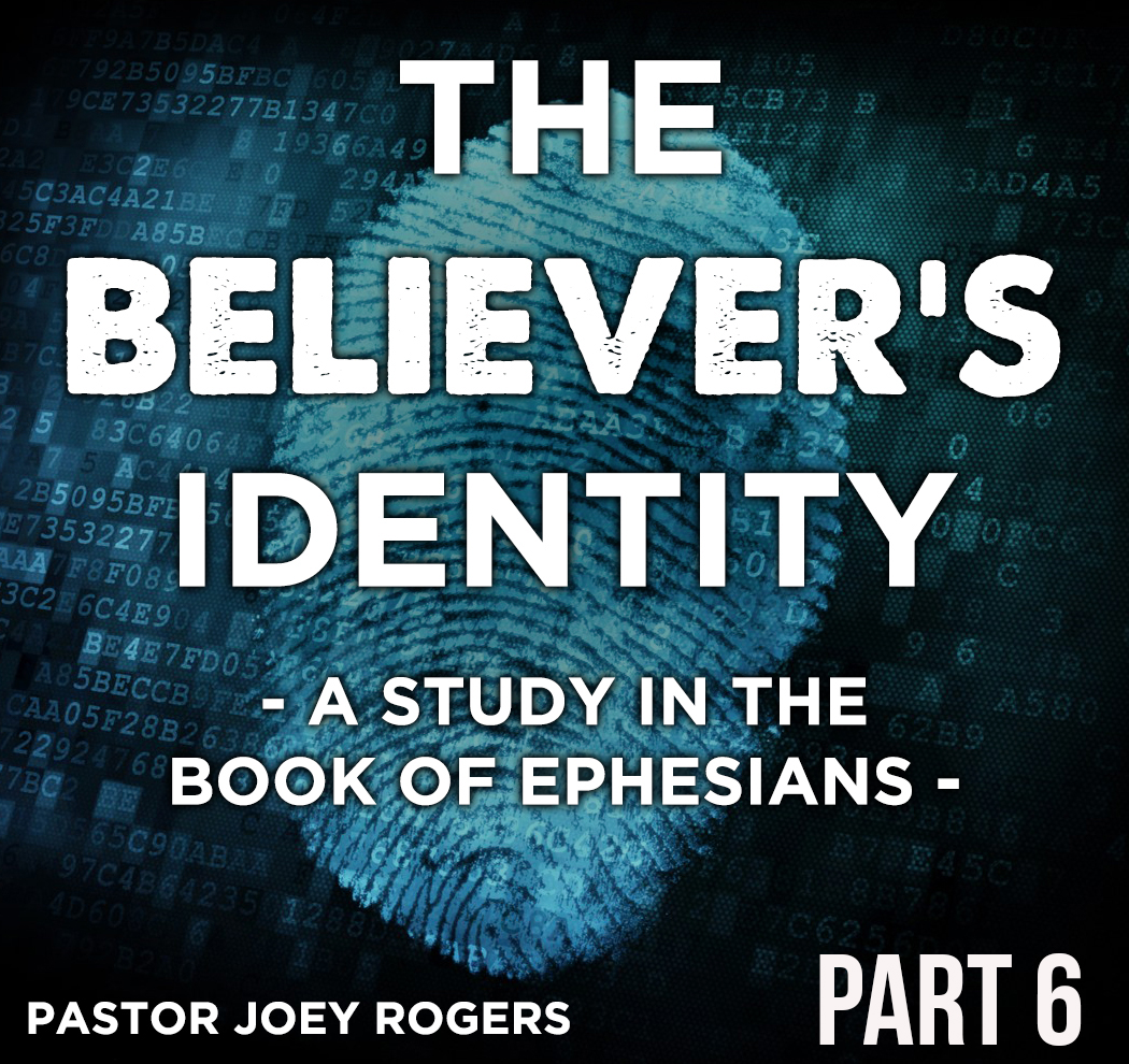 The Believer's Identity - A Study in the Book of Ephesians Part 6