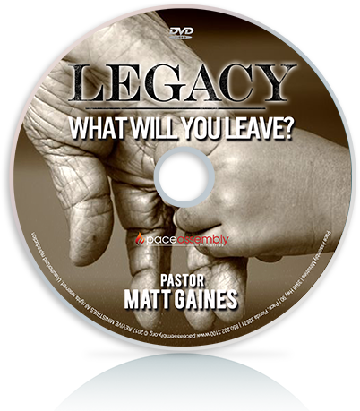 Legacy: What Will You Leave?
